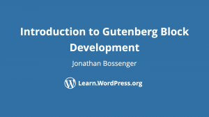 Introduction to Gutenberg Block Development - Jonathan Bossenger