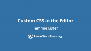 Custom CSS in the Editor by Tammie Lister