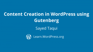 Content Creation in WordPress using Gutenberg Sayed Taqui