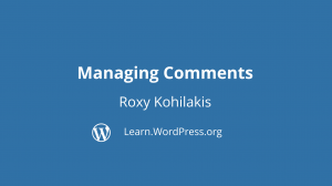 Intro slide to Managing Comments presented by Roxy Kohilakis